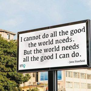 Ma ei saa teha kõike head, mida maailm vajab, aga maailm vajab kõike head, mida ma suudan teha!